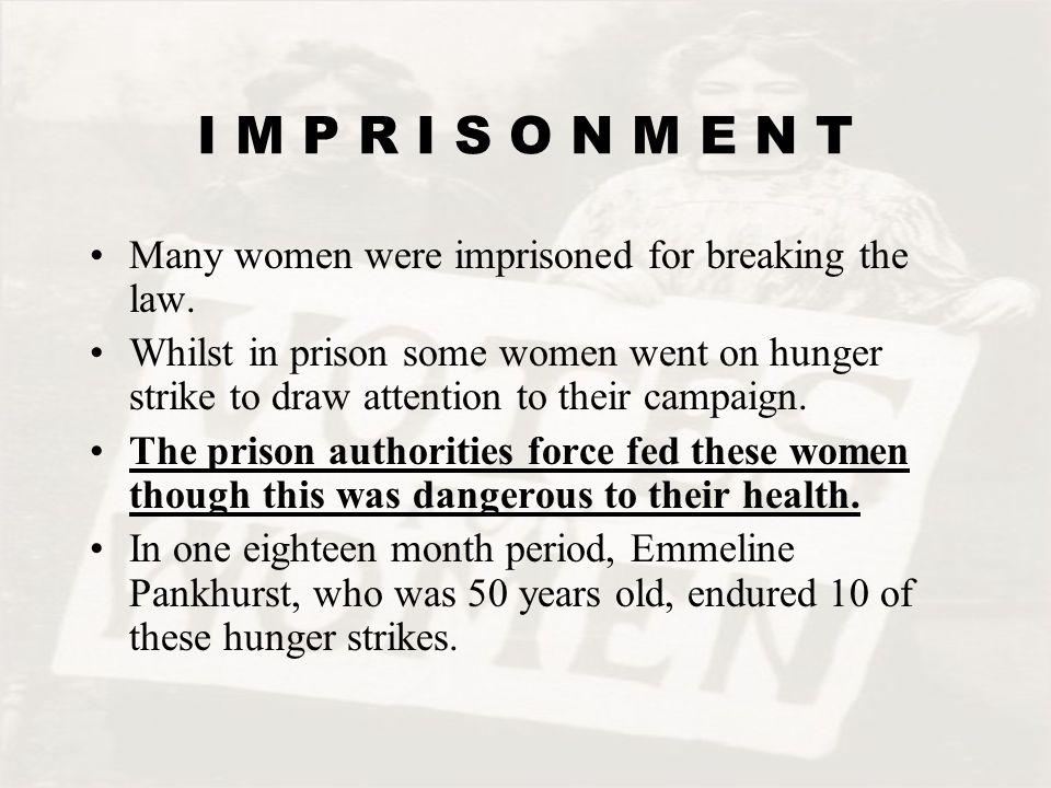 I M P R I S O N M E N T Many women were imprisoned for breaking the law.