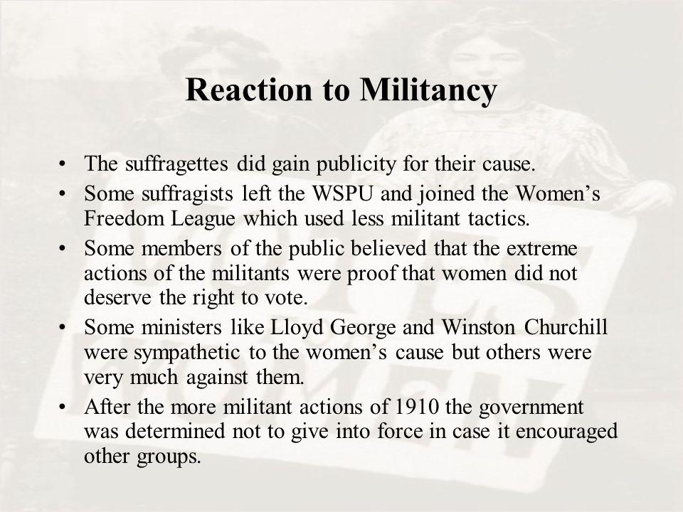 Reaction to Militancy The suffragettes did gain publicity for their cause.