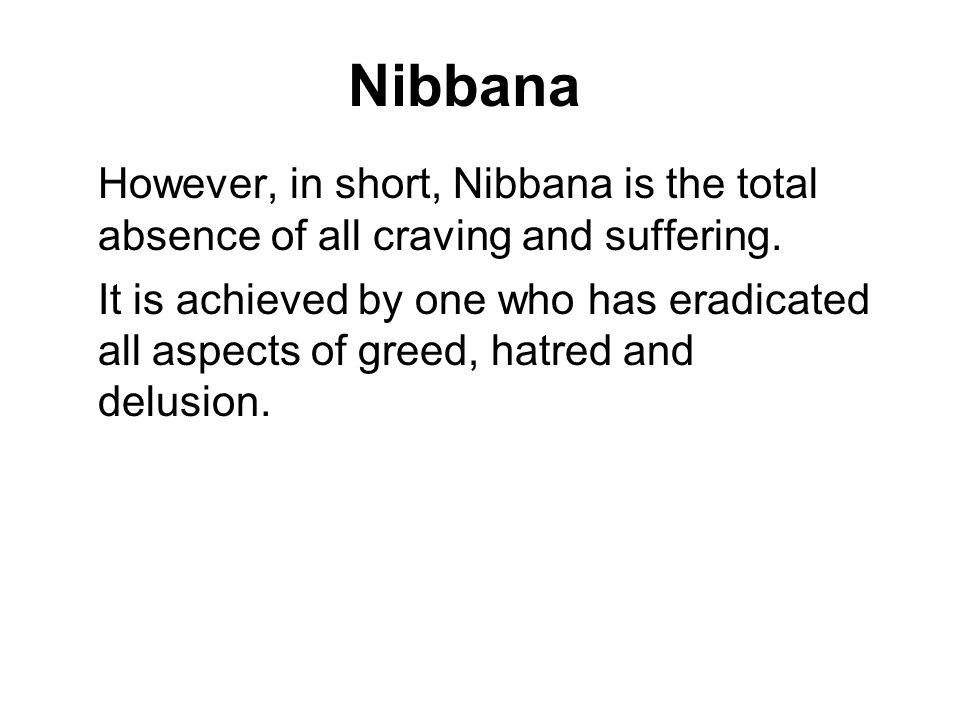 Nibbana However, in short, Nibbana is the total absence of all craving and suffering.