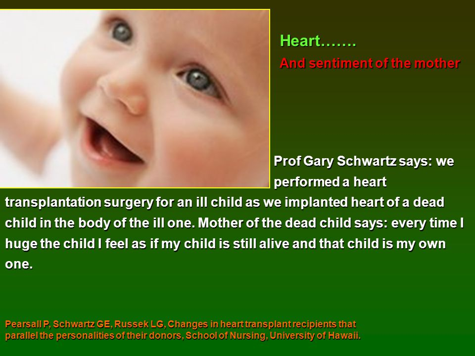 Heart……. And sentiment of the mother Prof Gary Schwartz says: we