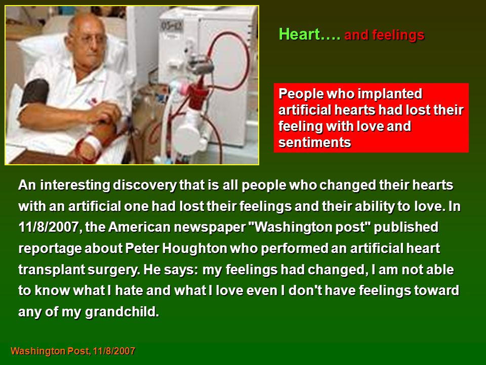 Heart…. and feelings People who implanted artificial hearts had lost their feeling with love and sentiments.
