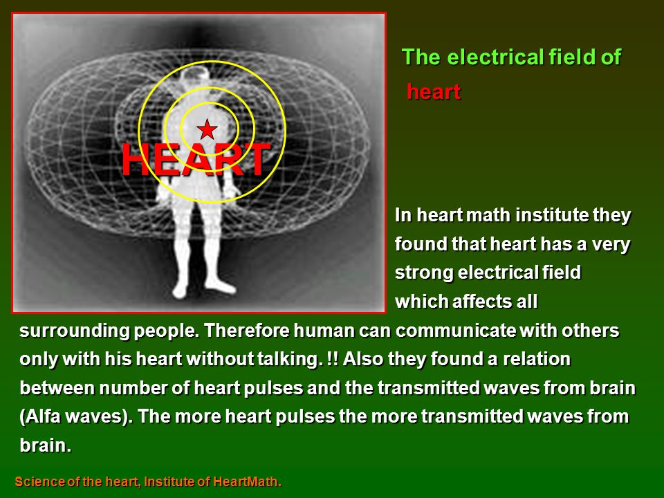 HEART The electrical field of heart In heart math institute they
