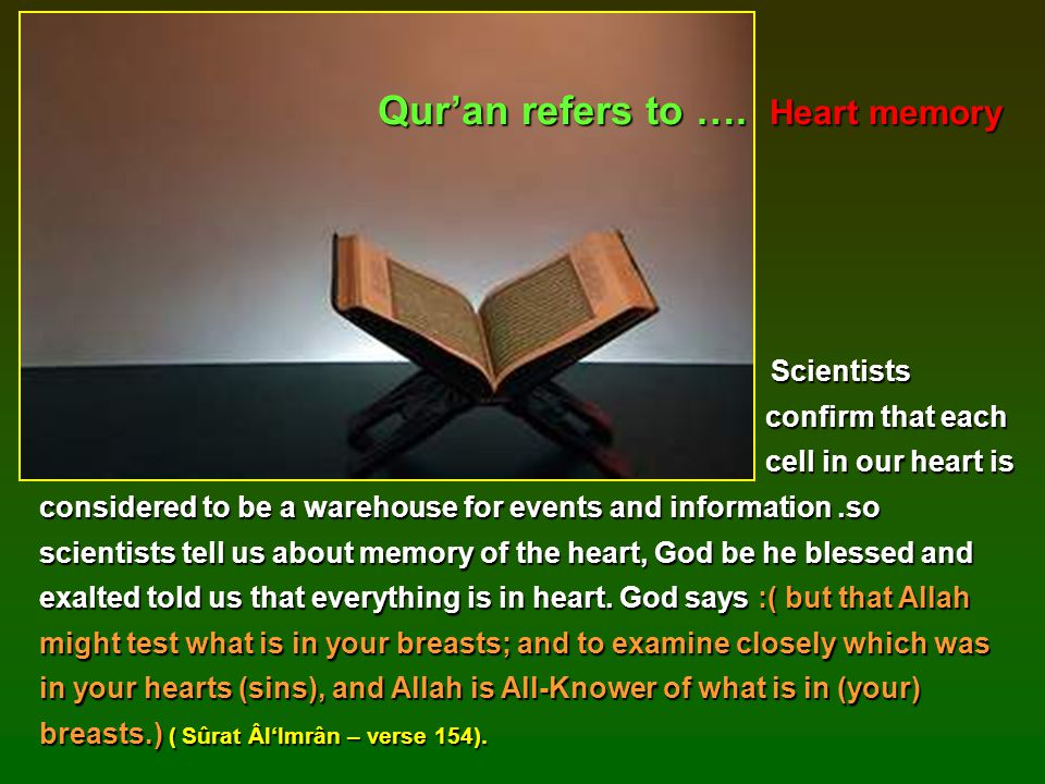 Qur'an refers to …. Heart memory