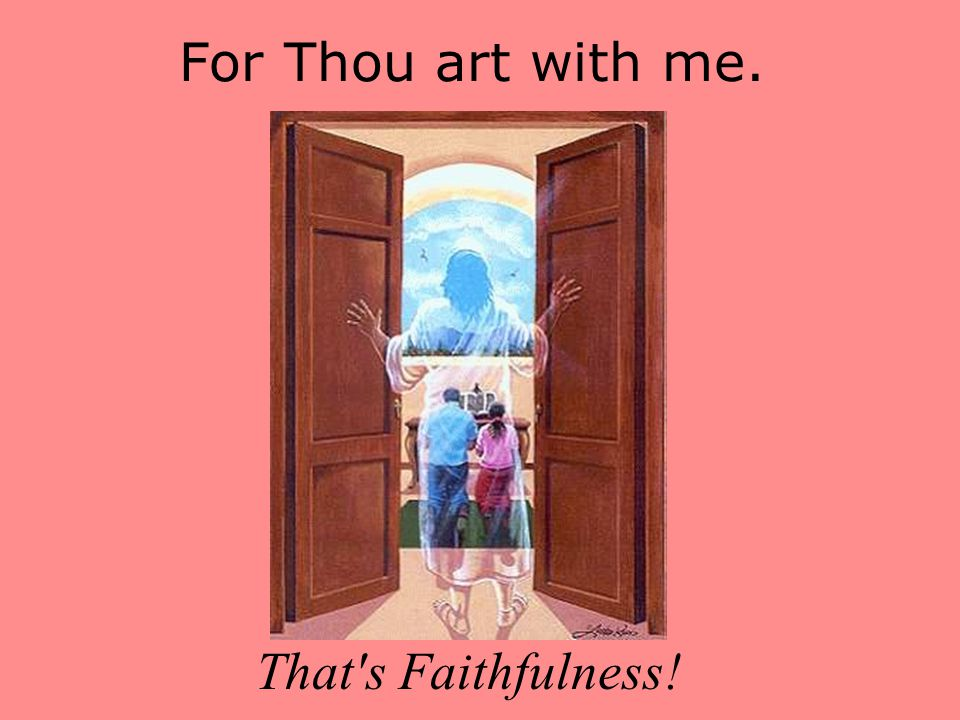 For Thou art with me. That s Faithfulness!