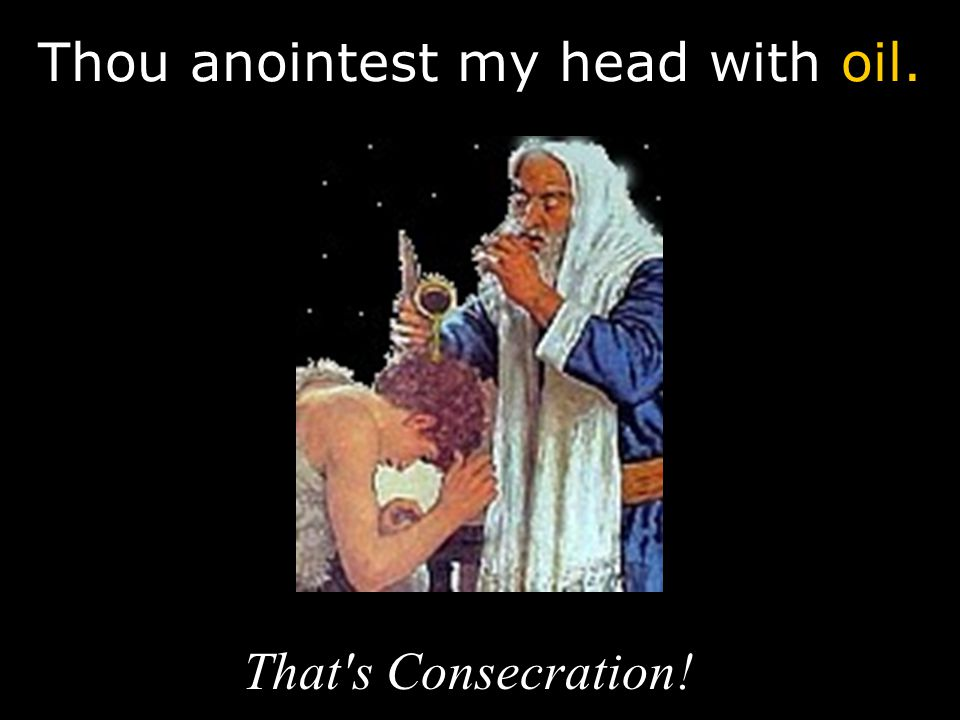 Thou anointest my head with oil.