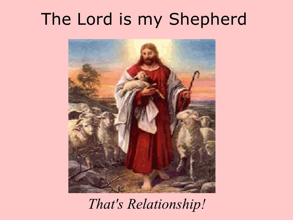The Lord is my Shepherd That s Relationship!