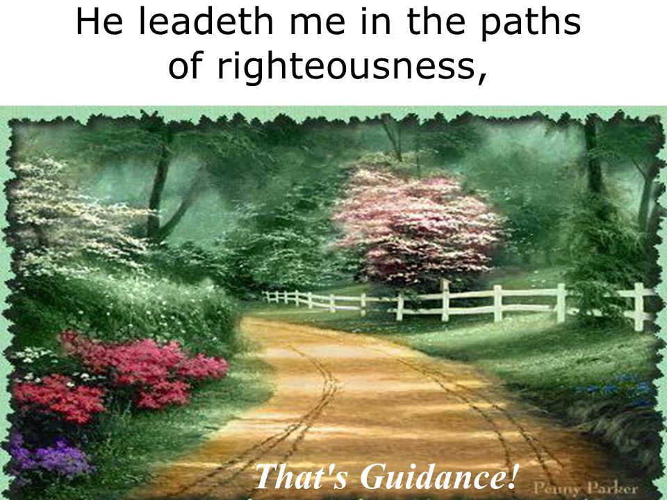 He leadeth me in the paths of righteousness,