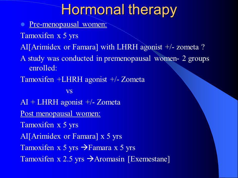 Hormonal therapy Pre-menopausal women: Tamoxifen x 5 yrs