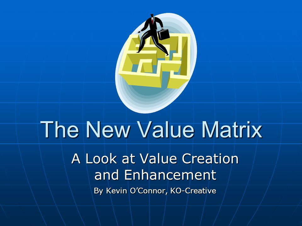 The New Value Matrix A Look at Value Creation and Enhancement