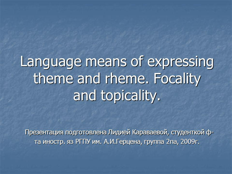 Language means of expressing theme and rheme. Focality and topicality