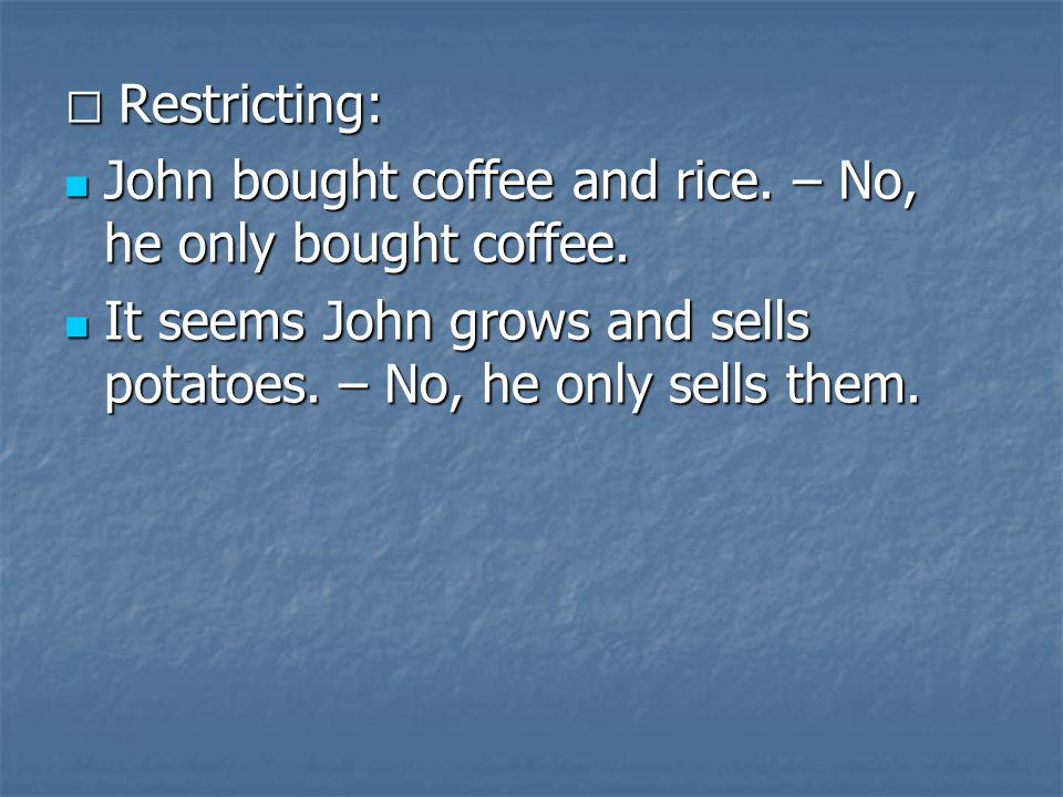 John bought coffee and rice. – No, he only bought coffee.