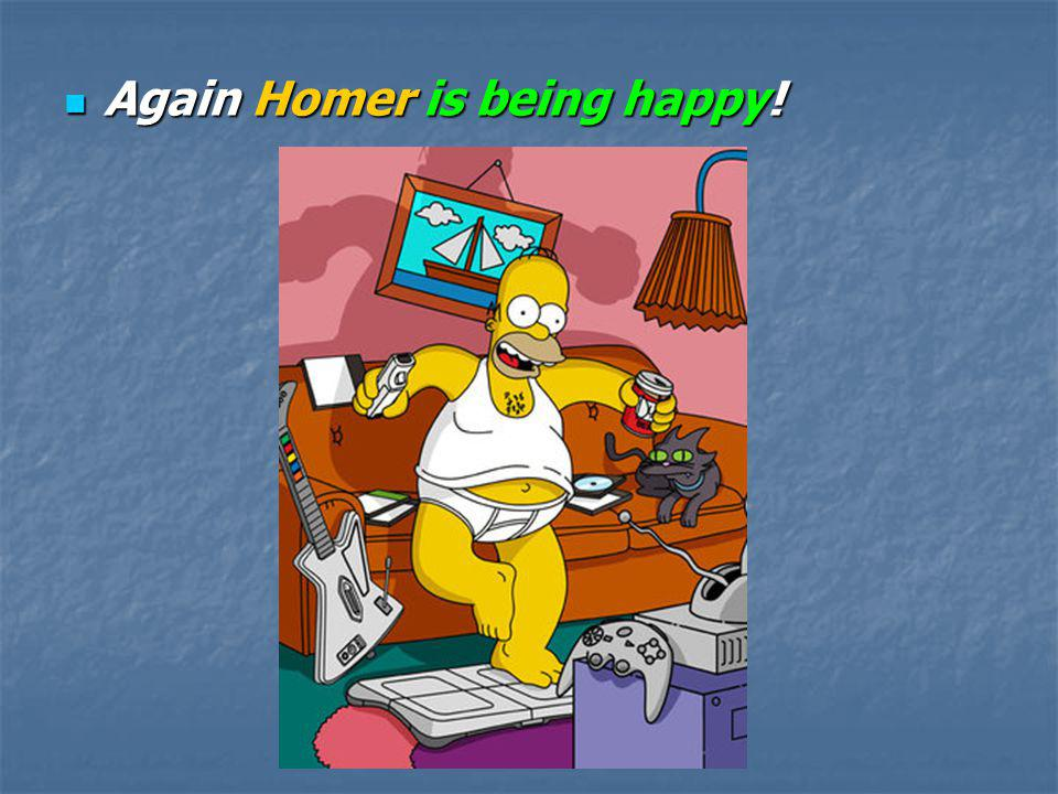 Again Homer is being happy!