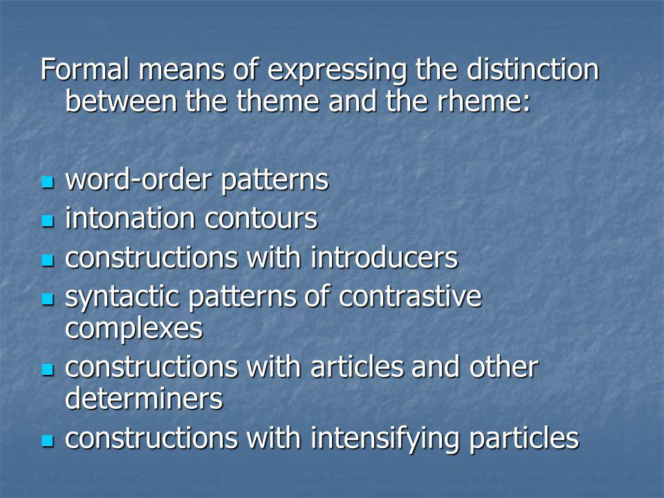 Formal means of expressing the distinction between the theme and the rheme: