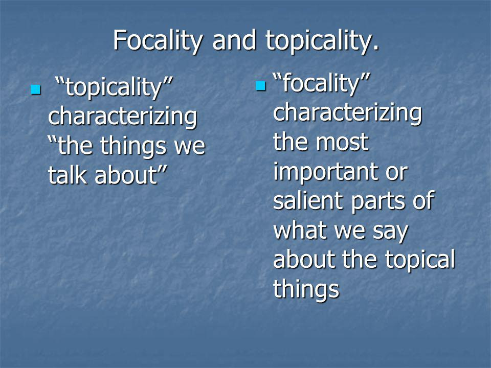 Focality and topicality.