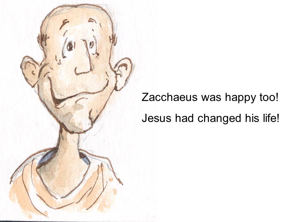 Zacchaeus was happy too!