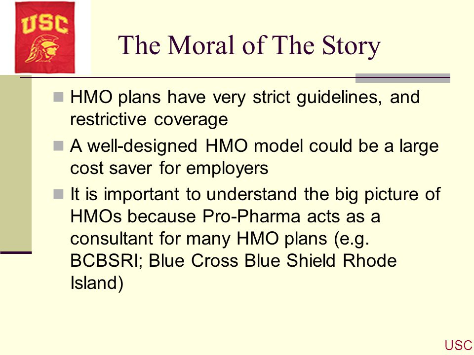 The Moral of The Story HMO plans have very strict guidelines, and restrictive coverage.