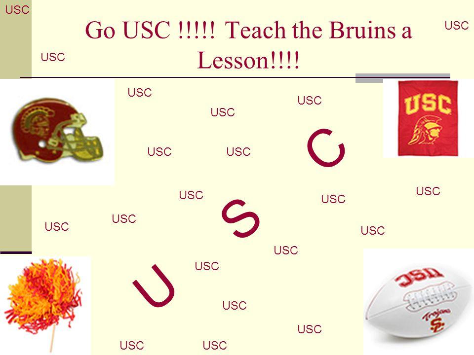 Go USC !!!!! Teach the Bruins a Lesson!!!!