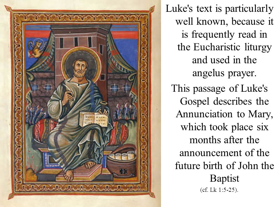 Luke s text is particularly well known, because it is frequently read in the Eucharistic liturgy and used in the angelus prayer.