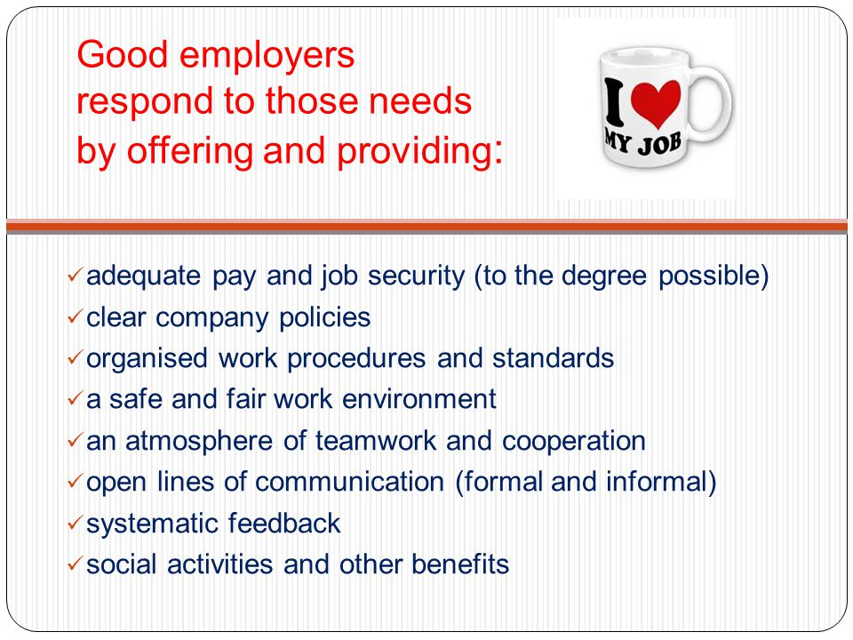 Good employers respond to those needs by offering and providing: