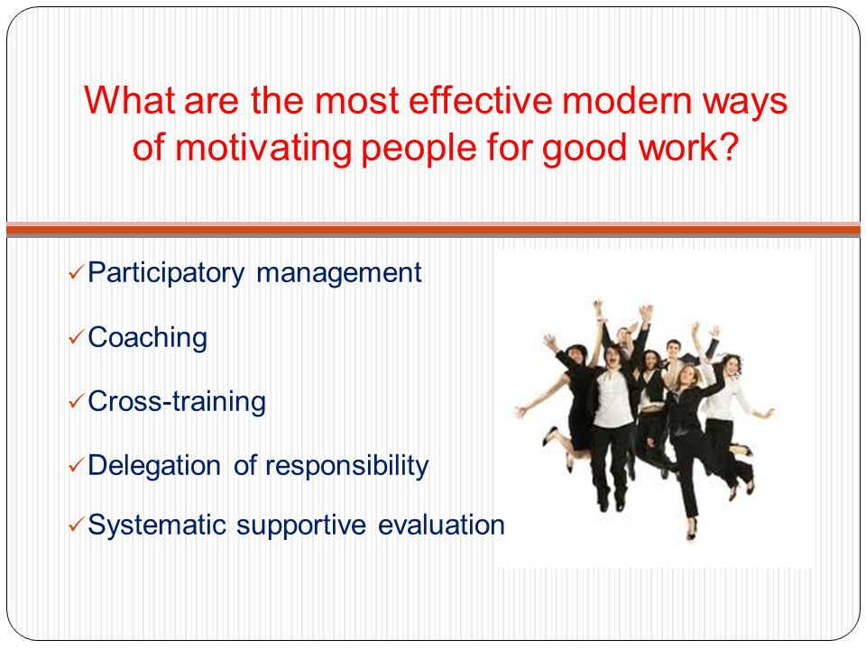 What are the most effective modern ways of motivating people for good work