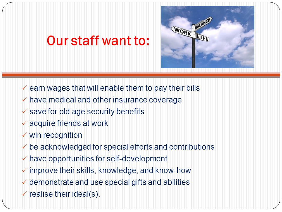 Our staff want to: earn wages that will enable them to pay their bills