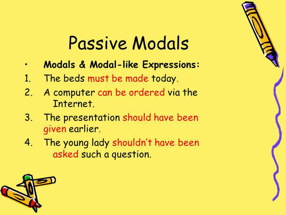 Passive Modals Modals & Modal-like Expressions: