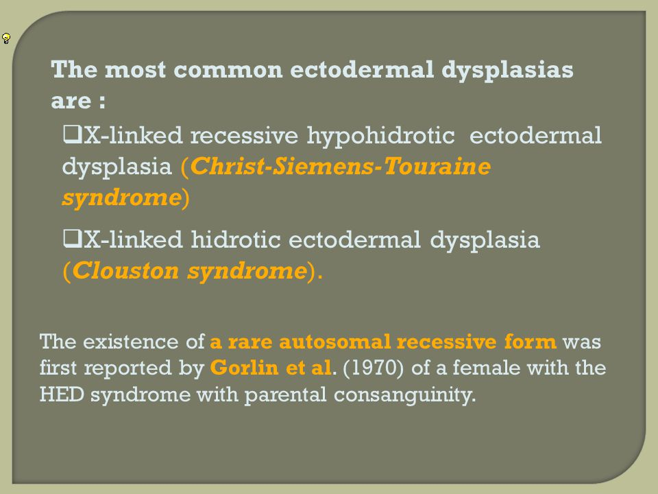 The most common ectodermal dysplasias are :