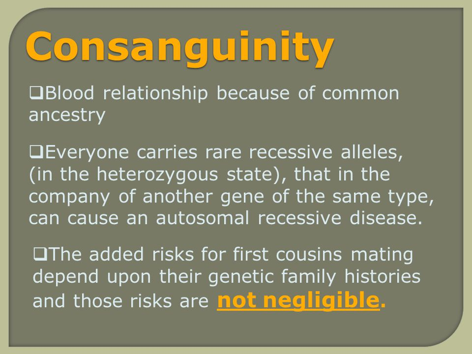 Consanguinity Blood relationship because of common ancestry