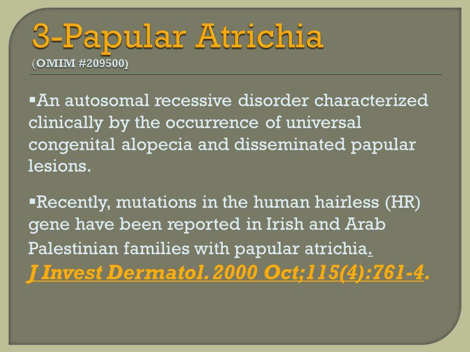 3-Papular Atrichia (OMIM #209500)