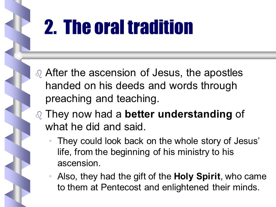 2. The oral tradition After the ascension of Jesus, the apostles handed on his deeds and words through preaching and teaching.