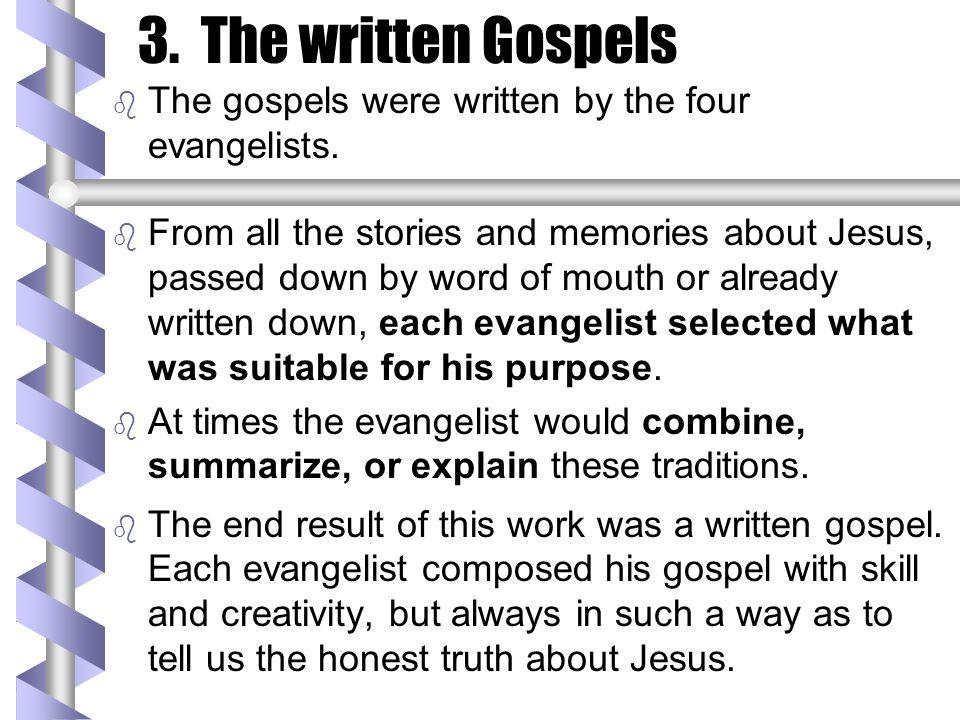3. The written Gospels The gospels were written by the four evangelists.