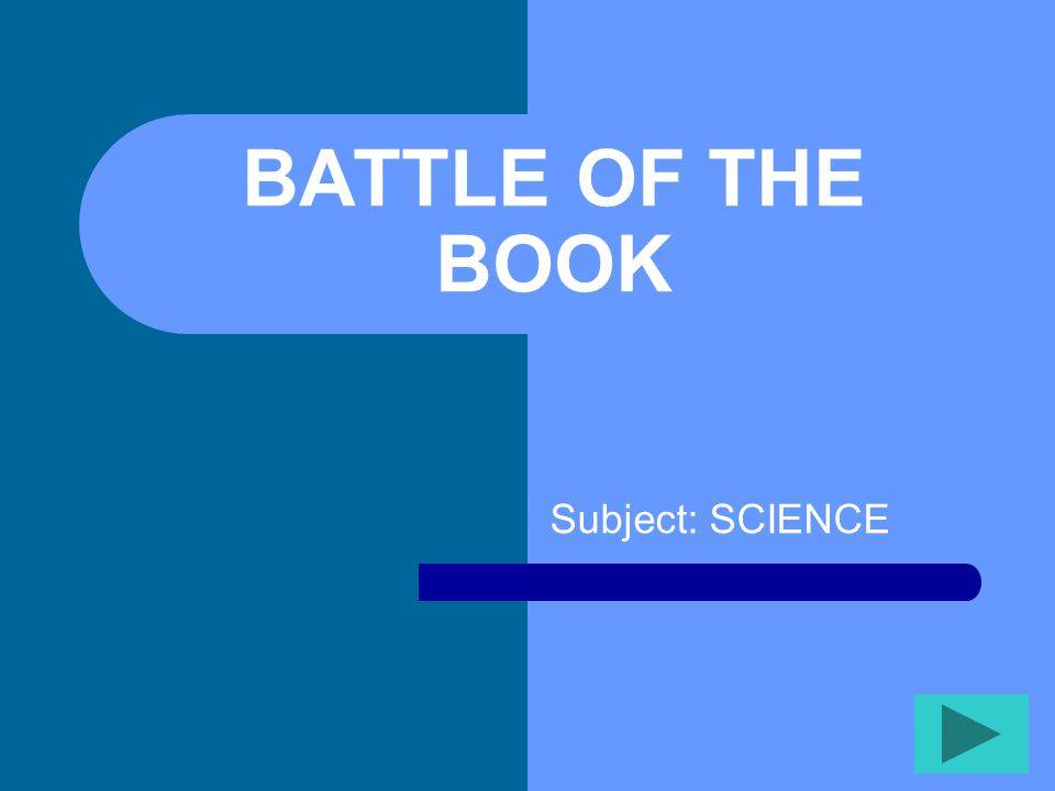 BATTLE OF THE BOOK Subject: SCIENCE