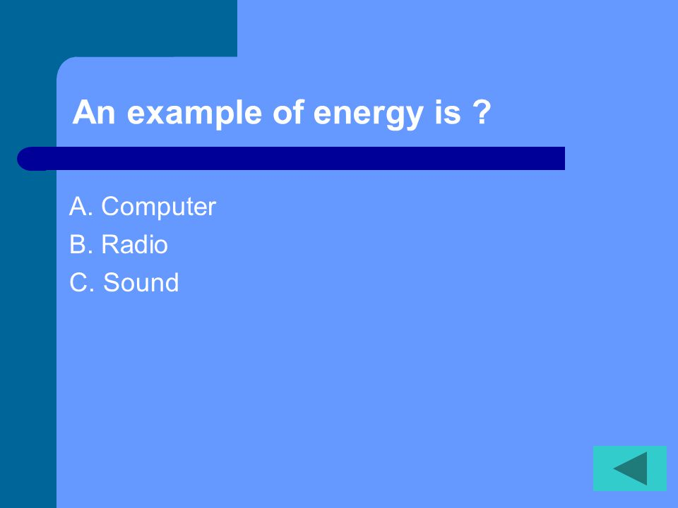 An example of energy is A. Computer B. Radio C. Sound