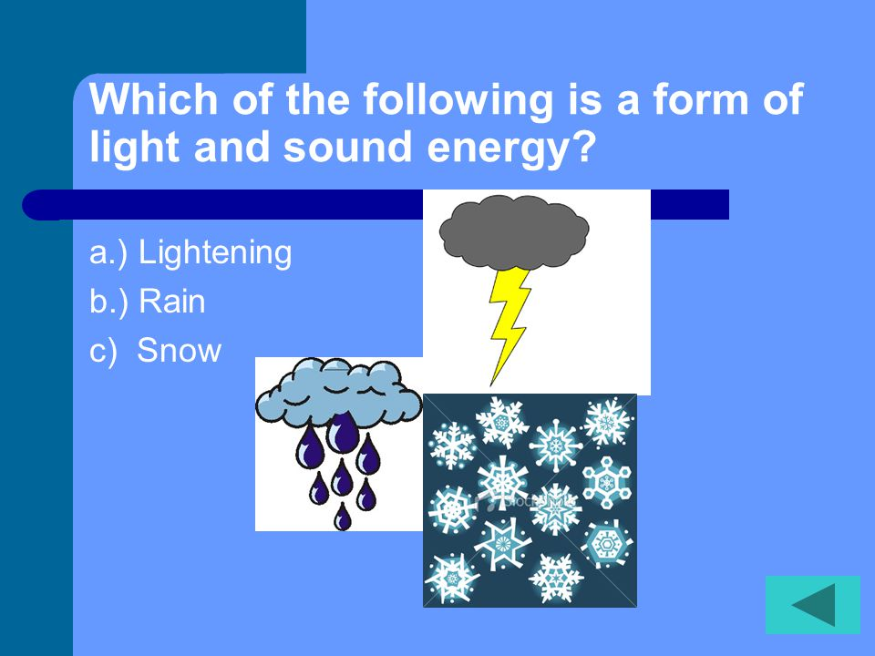 Which of the following is a form of light and sound energy
