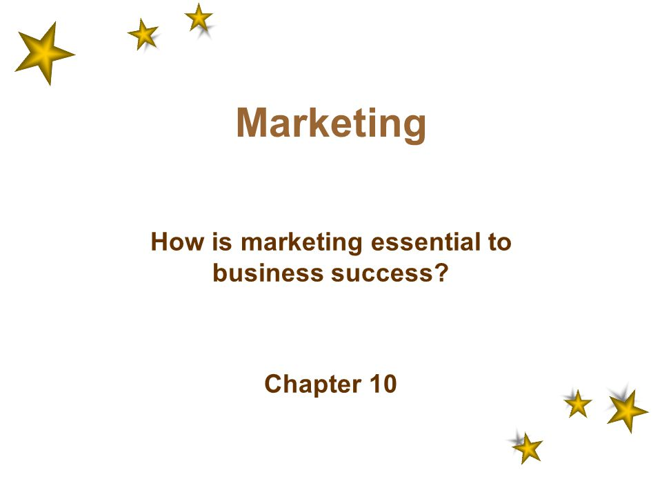 How is marketing essential to business success Chapter 10