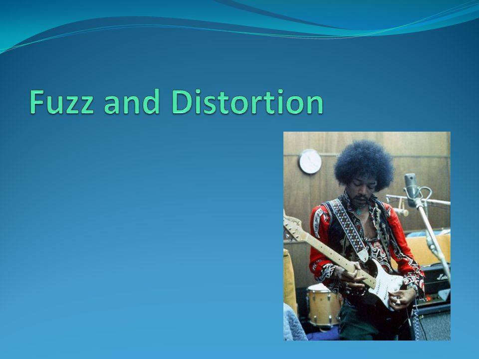 Fuzz and Distortion