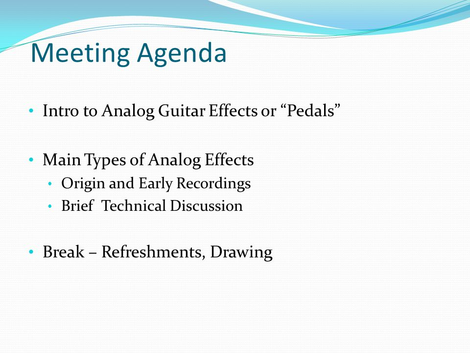 Meeting Agenda Intro to Analog Guitar Effects or Pedals
