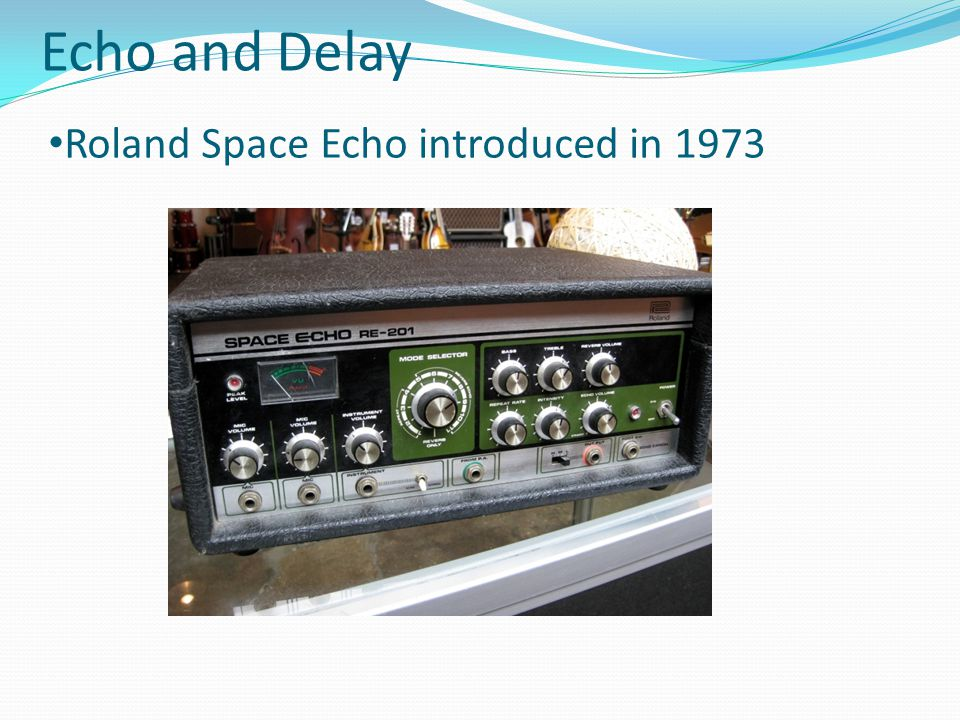 Echo and Delay Roland Space Echo introduced in 1973