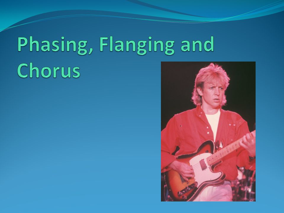 Phasing, Flanging and Chorus