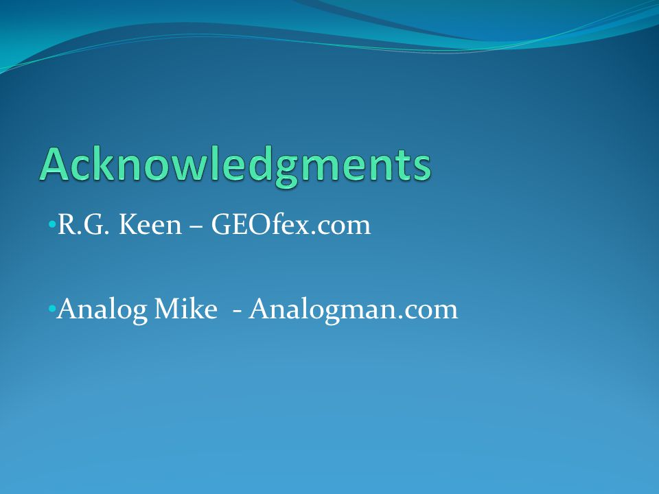 Acknowledgments R.G. Keen – GEOfex.com Analog Mike - Analogman.com