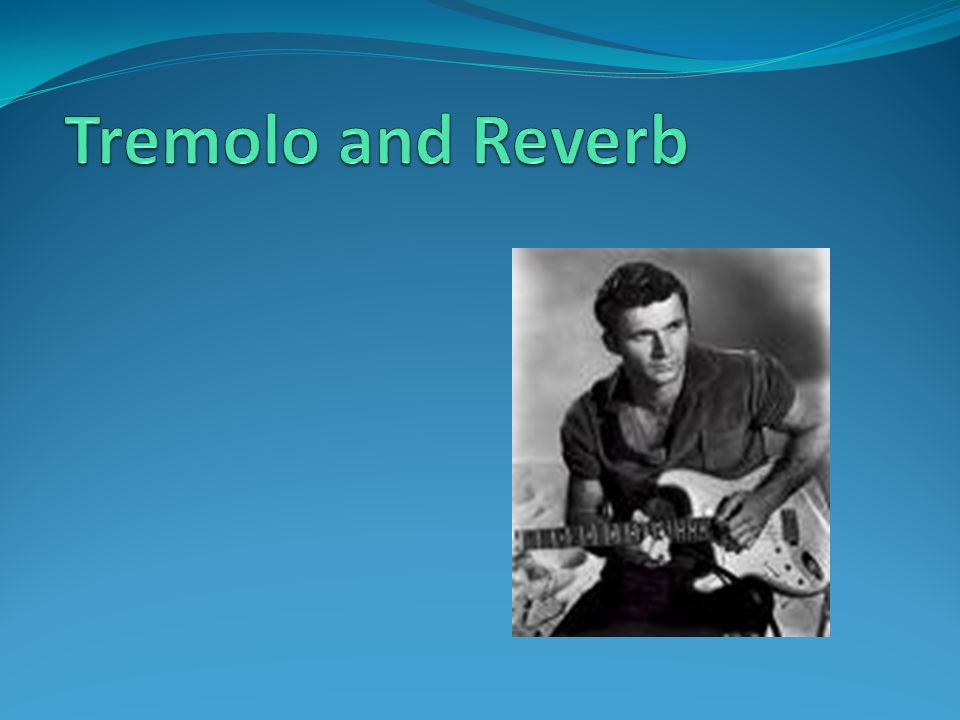 Tremolo and Reverb