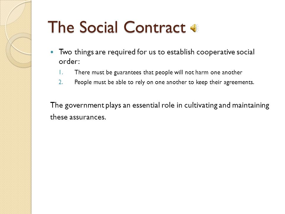 The Social Contract Two things are required for us to establish cooperative social order: