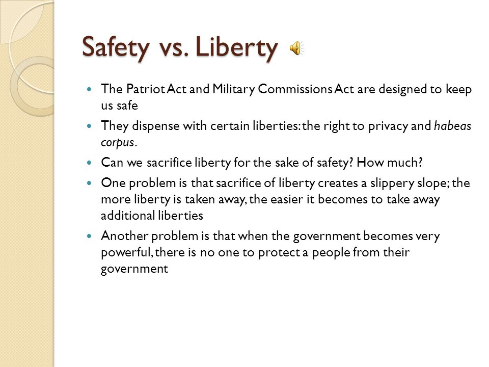 Safety vs. Liberty The Patriot Act and Military Commissions Act are designed to keep us safe.