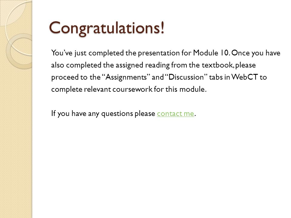 Congratulations! You've just completed the presentation for Module 10. Once you have. also completed the assigned reading from the textbook, please.