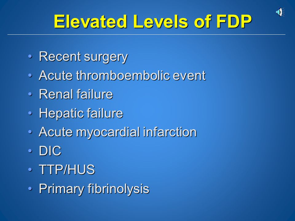 Elevated Levels of FDP Recent surgery Acute thromboembolic event