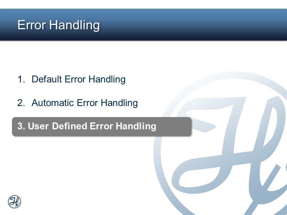 Error Handling Default Error Handling Automatic Error Handling
