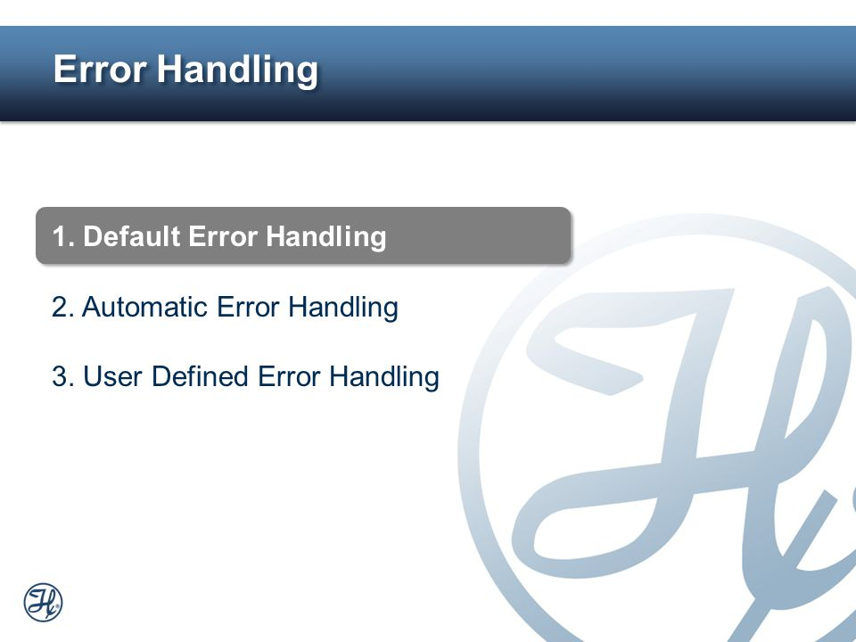 Error Handling 1. Default Error Handling 2. Automatic Error Handling