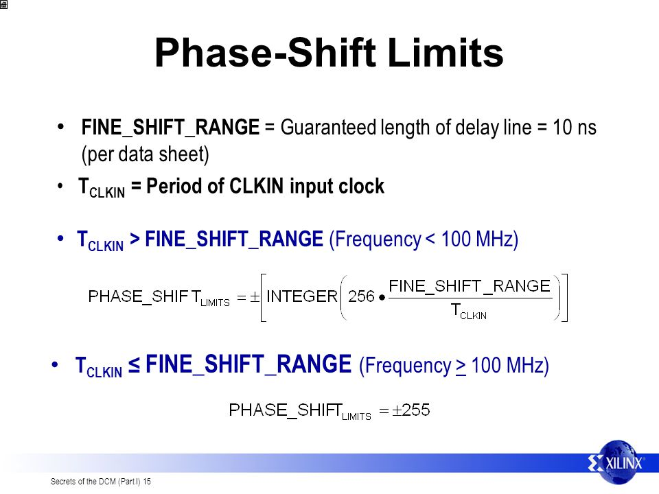 Phase-Shift Limits FINE_SHIFT_RANGE = Guaranteed length of delay line = 10 ns (per data sheet) TCLKIN = Period of CLKIN input clock.