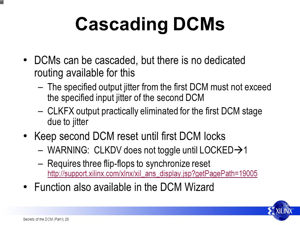 Cascading DCMs DCMs can be cascaded, but there is no dedicated routing available for this.