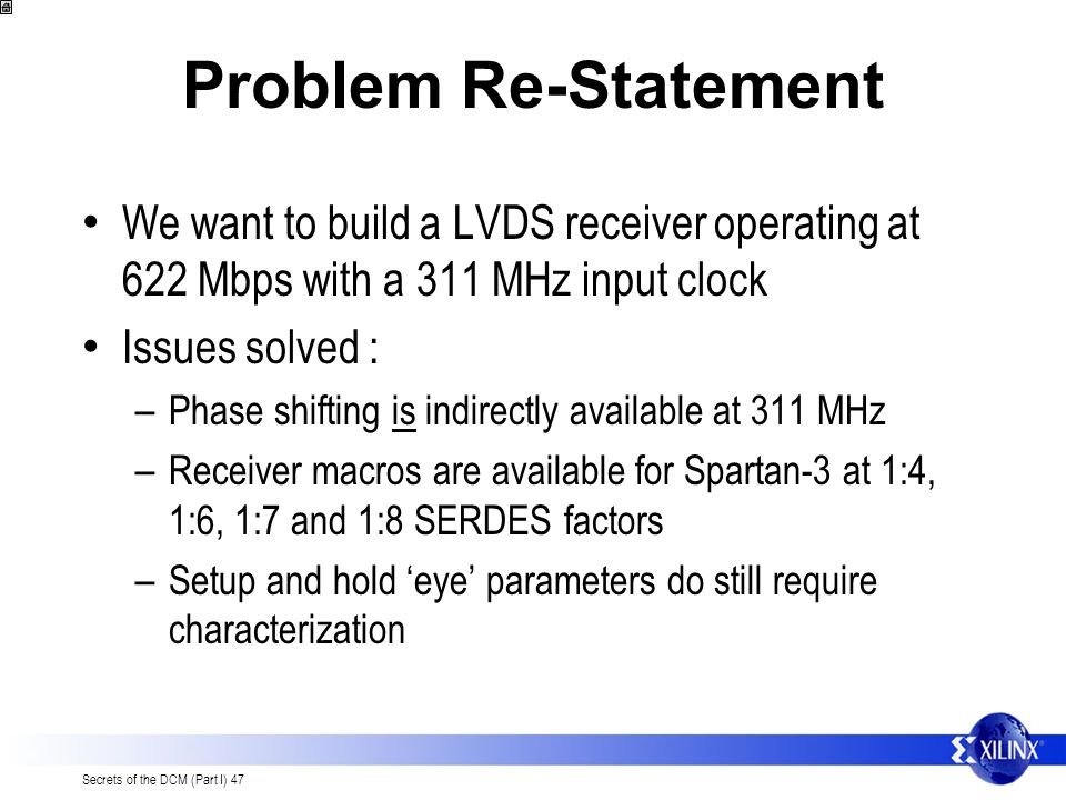 Problem Re-Statement We want to build a LVDS receiver operating at 622 Mbps with a 311 MHz input clock.
